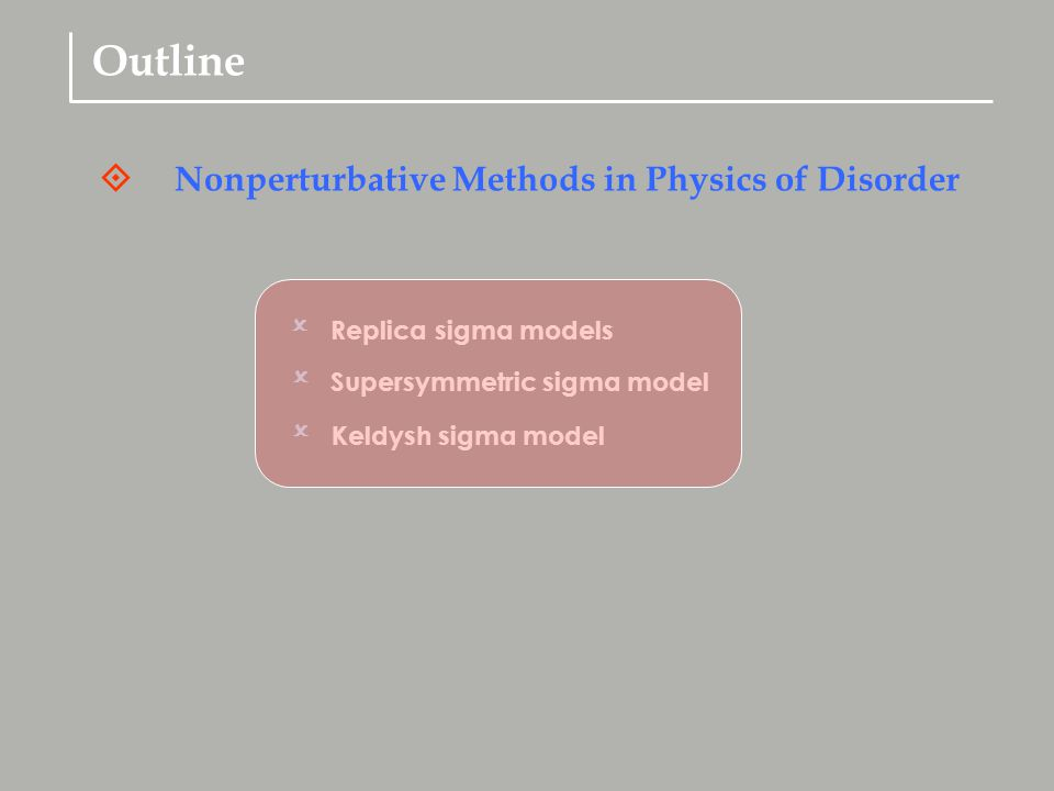 Outline Nonperturbative Methods in Physics of Disorder  Replica sigma models  Supersymmetric sigma model  Keldysh sigma model 