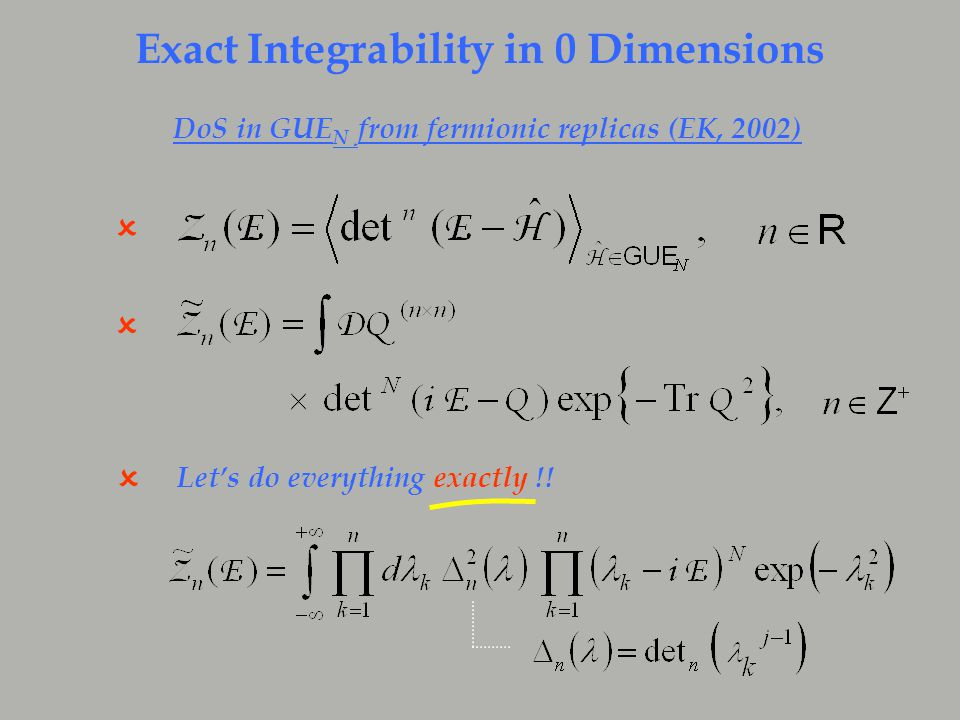 Exact Integrability in 0 Dimensions DoS in GUE N from fermionic replicas (EK, 2002)  Let's do everything exactly !.