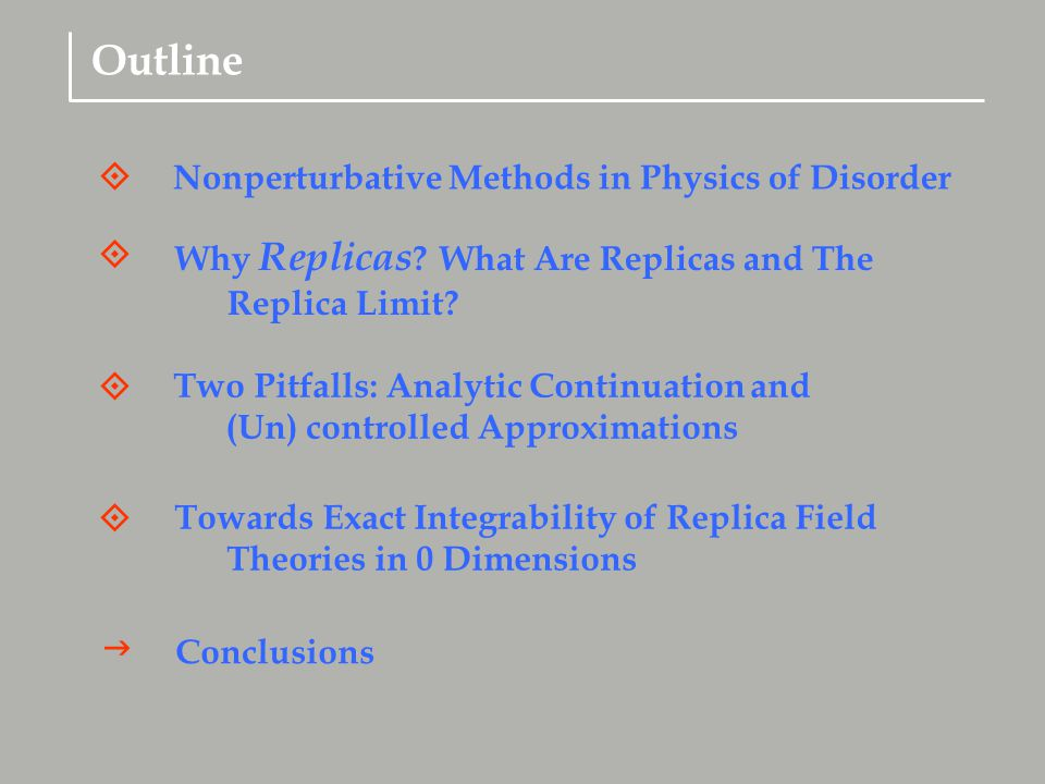 Towards Exact Integrability of Replica Field Theories in 0 Dimensions Conclusions  Why Replicas .