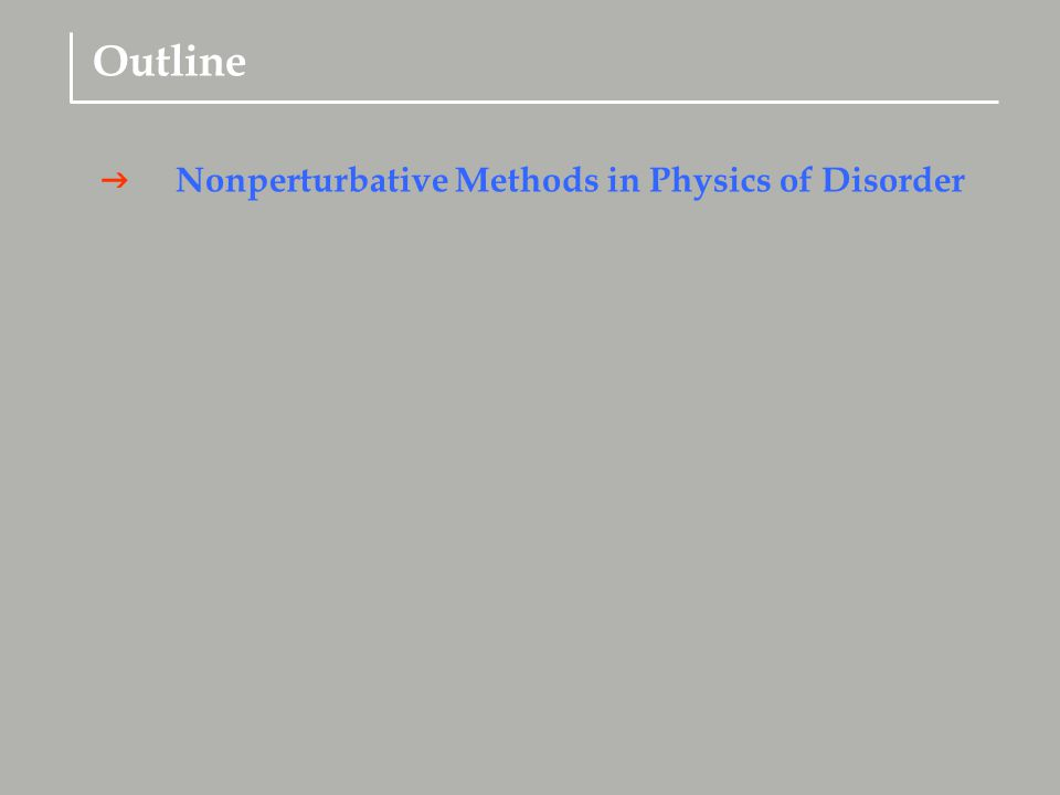  Outline Nonperturbative Methods in Physics of Disorder