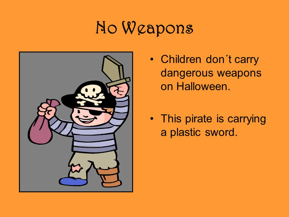 No Weapons Children don´t carry dangerous weapons on Halloween.