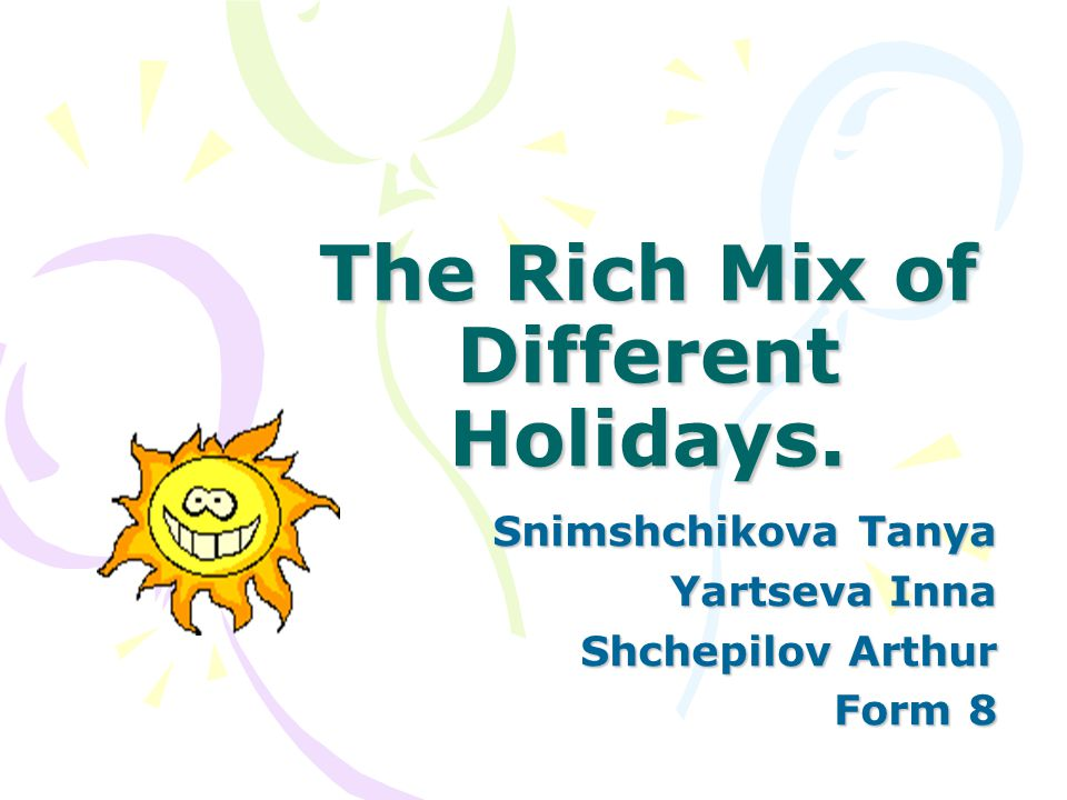 The Rich Mix of Different Holidays. Snimshchikova Tanya Yartseva Inna Shchepilov Arthur Form 8