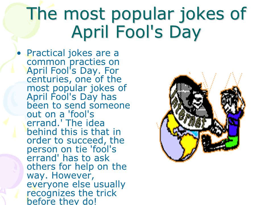 The most popular jokes of April Fool s Day Practical jokes are a common practies on April Fool s Day.