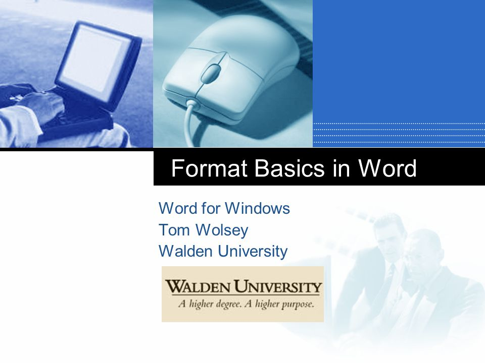 Format Basics in Word Word for Windows Tom Wolsey Walden University