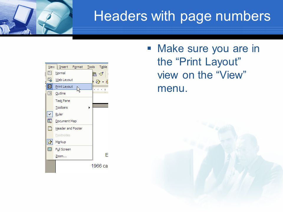 "Headers with page numbers  Make sure you are in the ""Print Layout"" view on the ""View"" menu."