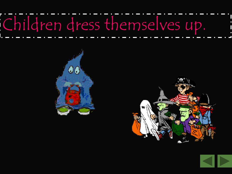Children dress themselves up.