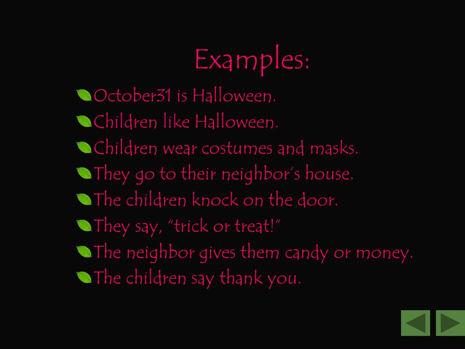 Examples: October31 is Halloween. Children like Halloween.