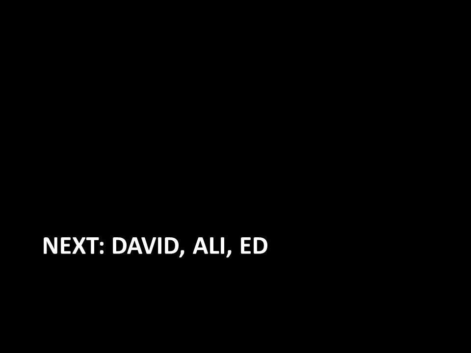NEXT: DAVID, ALI, ED