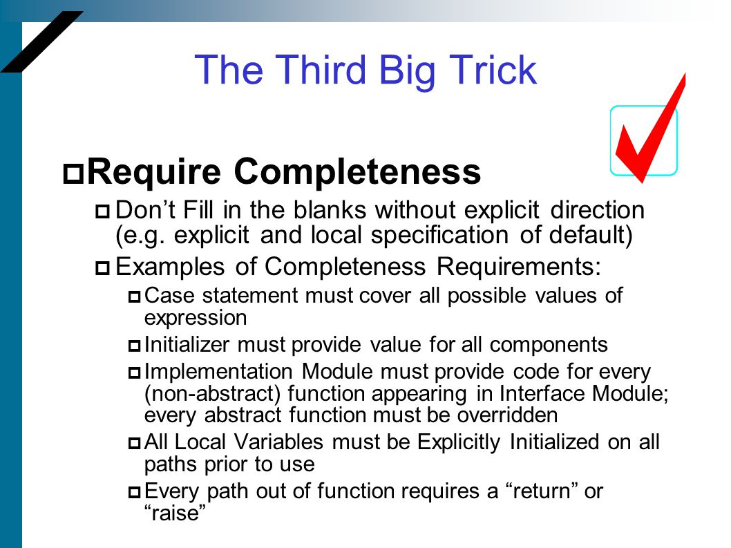 The Third Big Trick  Require Completeness  Don't Fill in the blanks without explicit direction (e.g. explicit and local specification of default) 