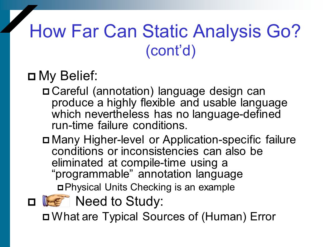 How Far Can Static Analysis Go? (cont'd)  My Belief:  Careful (annotation) language design can produce a highly flexible and usable language which n