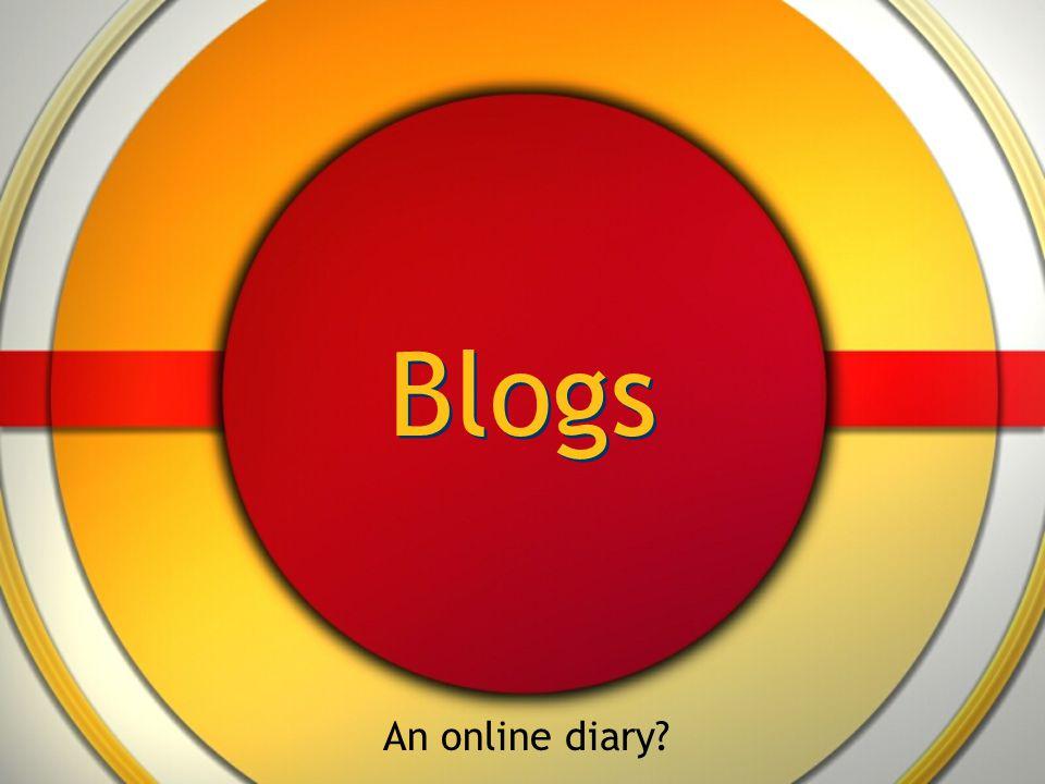 Blogs An online diary?