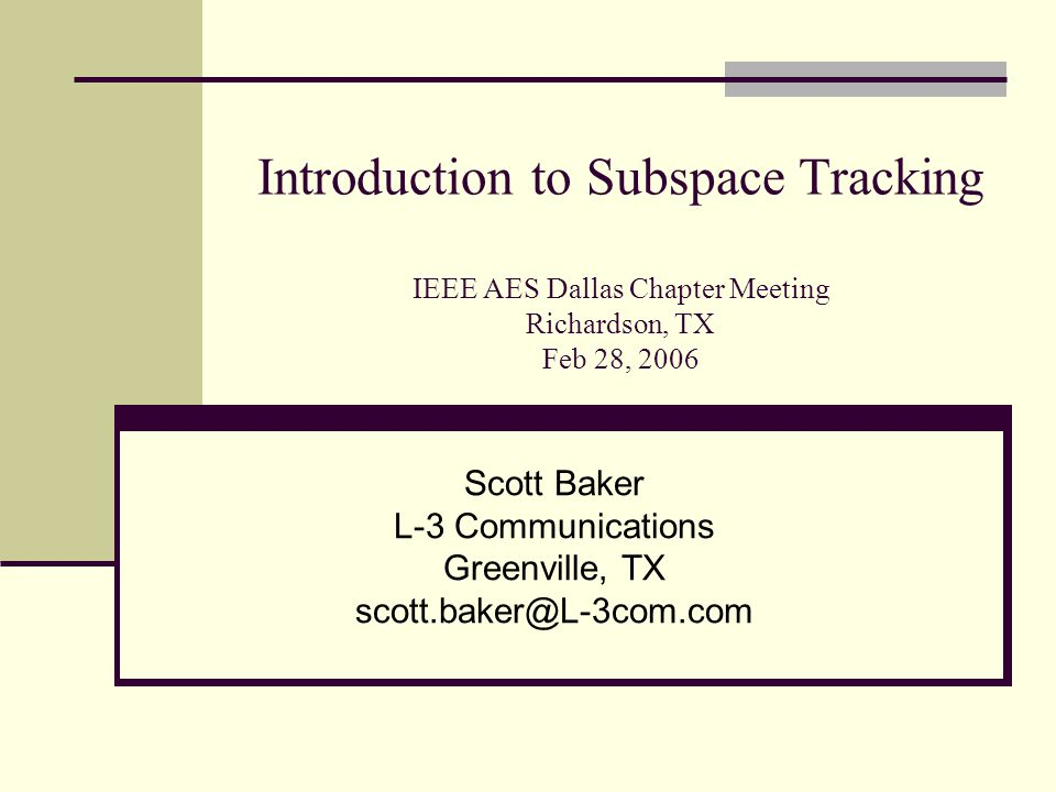 Outline Introduction Time Series Data Model Subspaces & the Subspace Tracking Idea Subspace Tracking Categories A Secular Equation Subspace Tracker A Plane Rotation Subspace Tracker Simulations