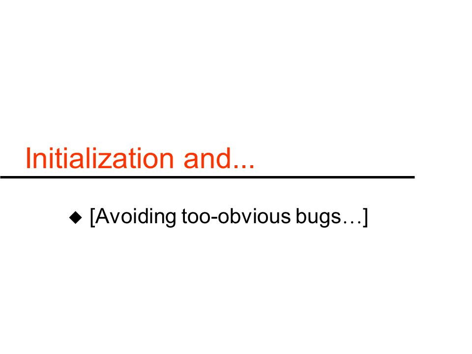 Initialization and... u [Avoiding too-obvious bugs … ]