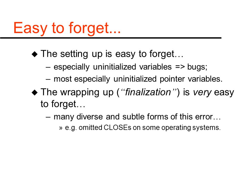 Easy to forget... u The setting up is easy to forget … –especially uninitialized variables => bugs; –most especially uninitialized pointer variables.