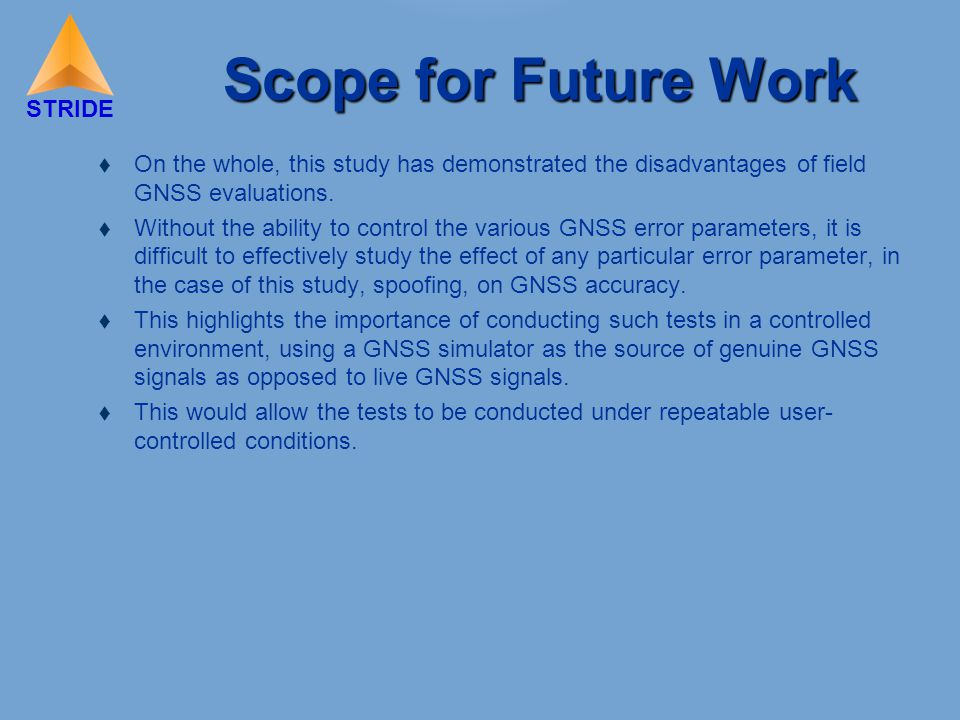 STRIDE Scope for Future Work  On the whole, this study has demonstrated the disadvantages of field GNSS evaluations.