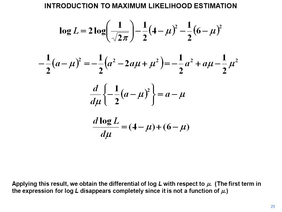 29 INTRODUCTION TO MAXIMUM LIKELIHOOD ESTIMATION Applying this result, we obtain the differential of log L with respect to . (The first term in the e