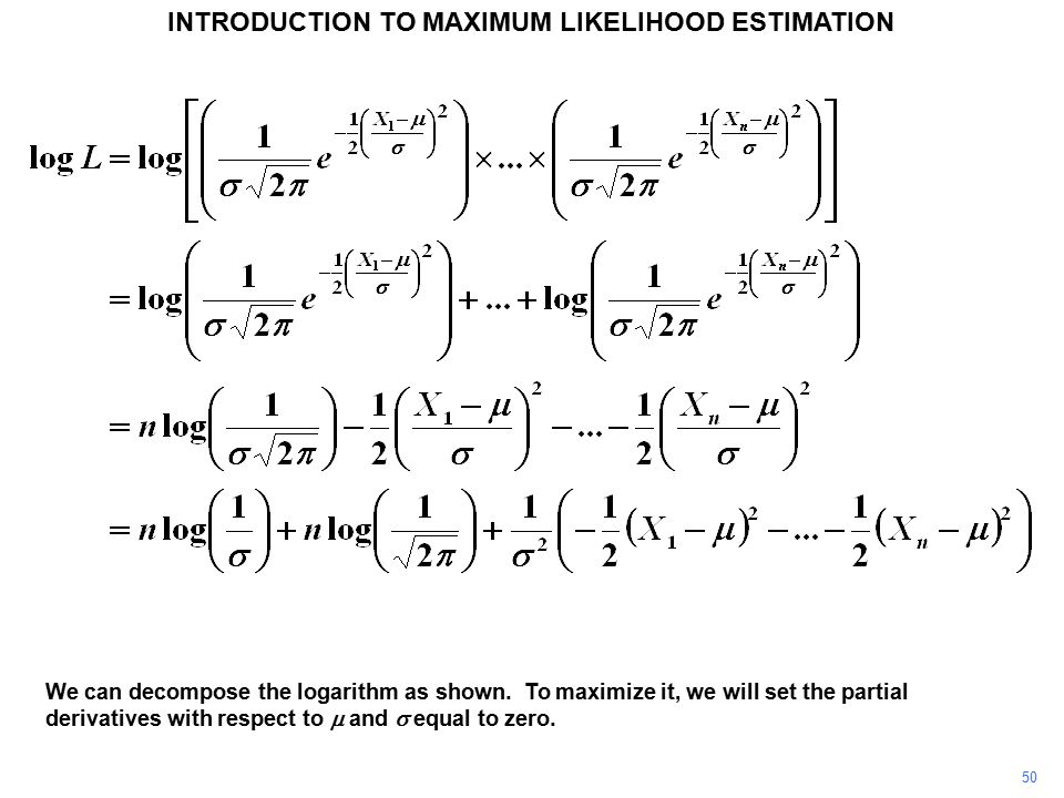 50 INTRODUCTION TO MAXIMUM LIKELIHOOD ESTIMATION We can decompose the logarithm as shown.