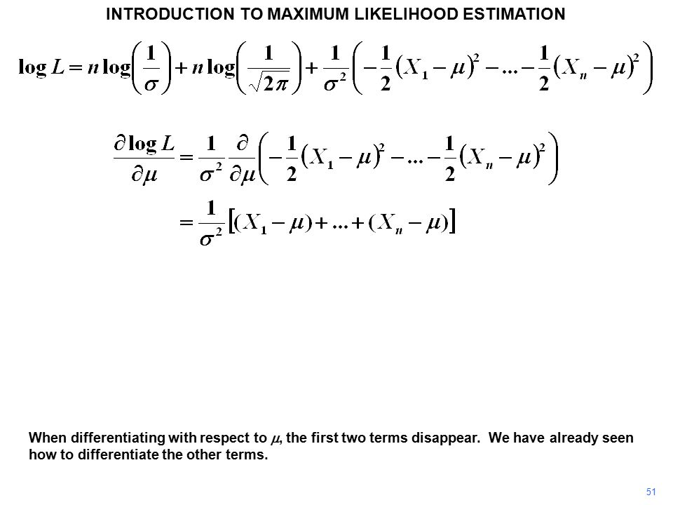 51 INTRODUCTION TO MAXIMUM LIKELIHOOD ESTIMATION When differentiating with respect to , the first two terms disappear.