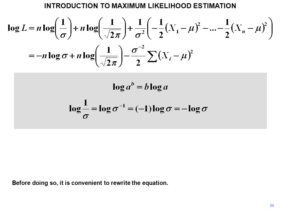 54 INTRODUCTION TO MAXIMUM LIKELIHOOD ESTIMATION Before doing so, it is convenient to rewrite the equation.
