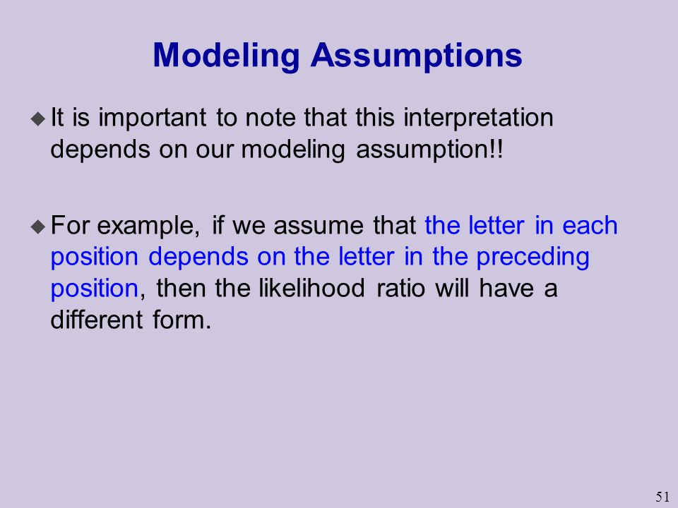 51 Modeling Assumptions u It is important to note that this interpretation depends on our modeling assumption!! u For example, if we assume that the l