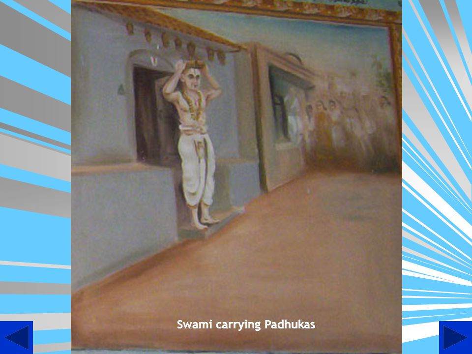 Once people of town wanted to insult swami so they hang thooranam of slippers in front of his house, swami just came out holding Lords Paduka on head and told the I am I am happy to have Lords Padukai above my head.