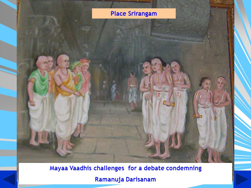 Challenge to Our Ramanuja Darsanam Once a band of Mayaa Vaadhis landed in Srirangam for a debate condemning Ramanuja Darsanam.