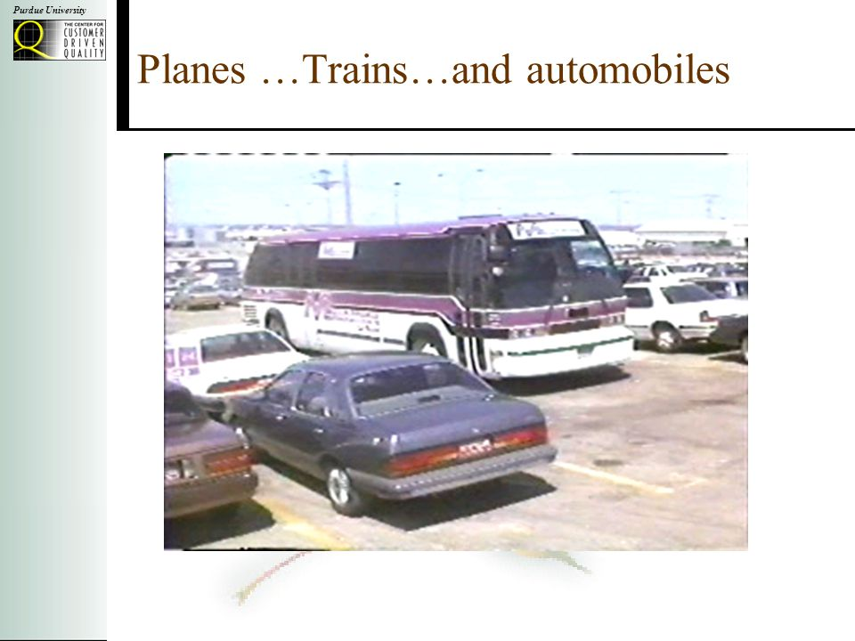 Purdue University Planes …Trains…and automobiles