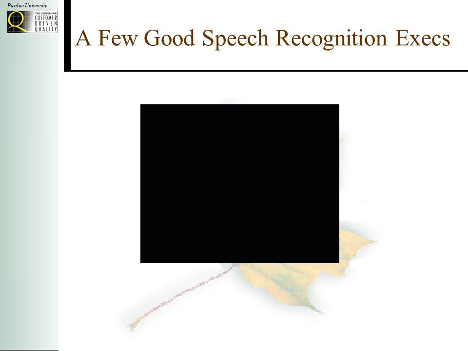 Purdue University A Few Good Speech Recognition Execs