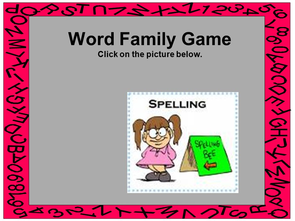 Word Family Game Click on the picture below.