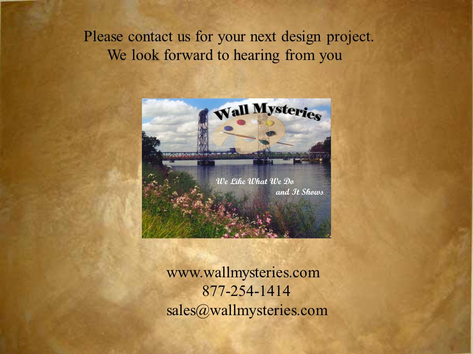 Please contact us for your next design project. We look forward to hearing from you www.wallmysteries.com 877-254-1414 sales@wallmysteries.com