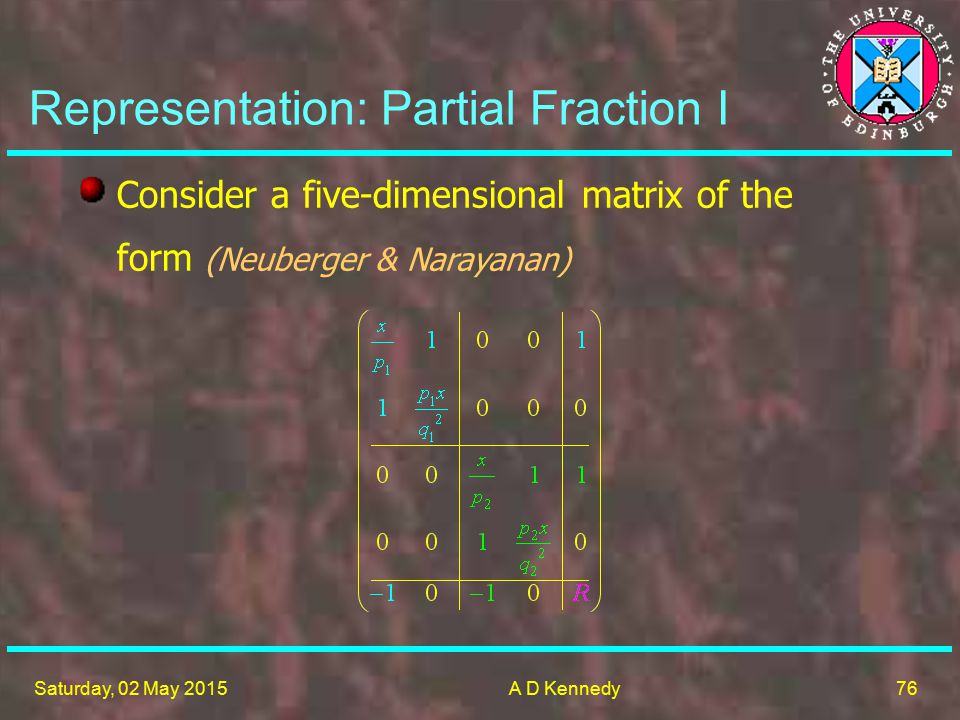 76 Saturday, 02 May 2015A D Kennedy Representation: Partial Fraction I Consider a five-dimensional matrix of the form (Neuberger & Narayanan)