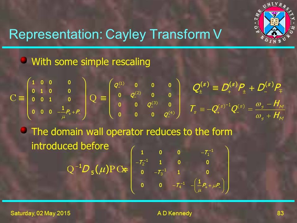 83 Saturday, 02 May 2015A D Kennedy Representation: Cayley Transform V With some simple rescaling The domain wall operator reduces to the form introduced before