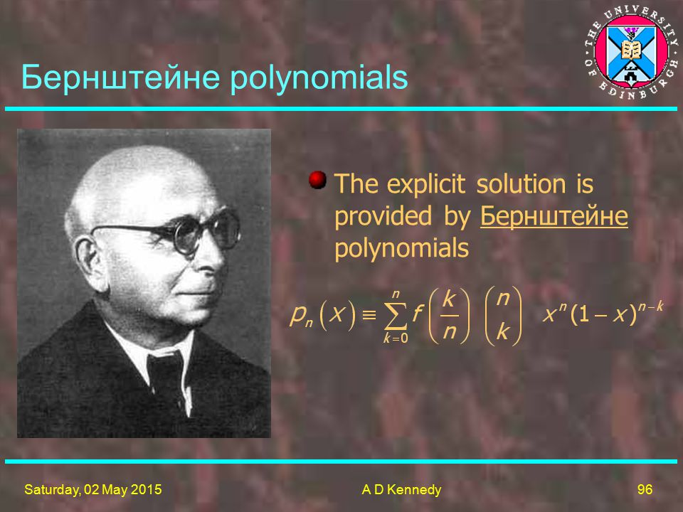 96 Saturday, 02 May 2015A D Kennedy Бернштейне polynomials The explicit solution is provided by Бернштейне polynomials