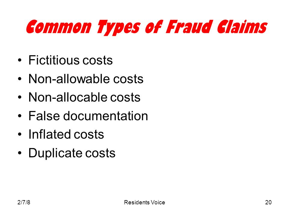 2/7/8Residents Voice20 Common Types of Fraud Claims Fictitious costs Non-allowable costs Non-allocable costs False documentation Inflated costs Duplicate costs
