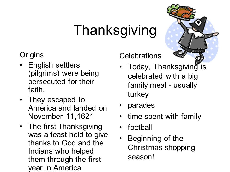 Thanksgiving Origins English settlers (pilgrims) were being persecuted for their faith.