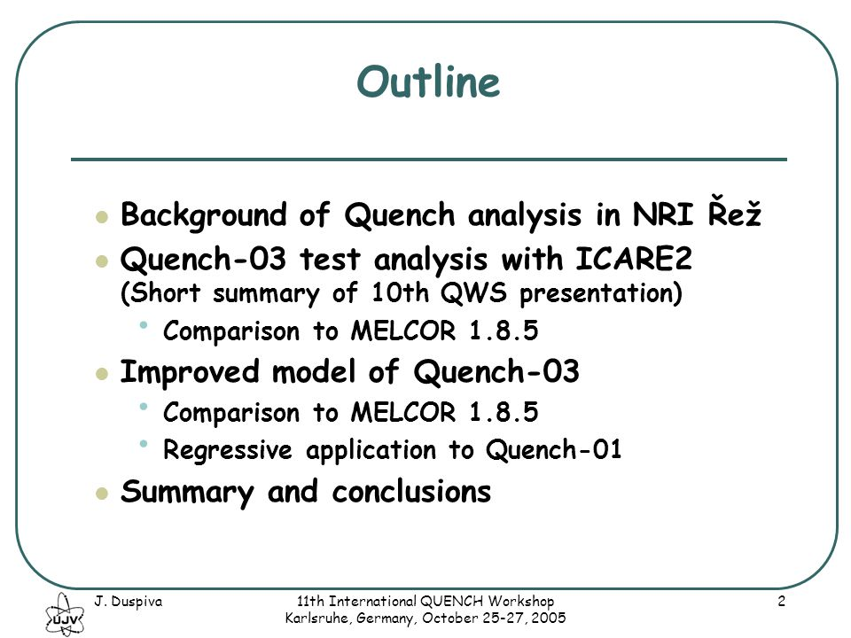 J. Duspiva11th International QUENCH Workshop Karlsruhe, Germany, October 25-27, 2005 2 Background of Quench analysis in NRI Řež Quench-03 test analysi