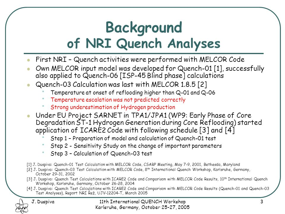 J. Duspiva11th International QUENCH Workshop Karlsruhe, Germany, October 25-27, 2005 3 Background of NRI Quench Analyses First NRI – Quench activities