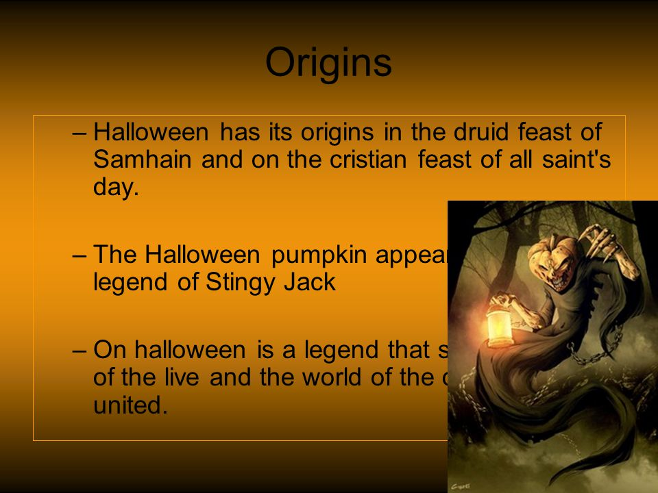 Origins –H–Halloween has its origins in the druid feast of Samhain and on the cristian feast of all saint s day.