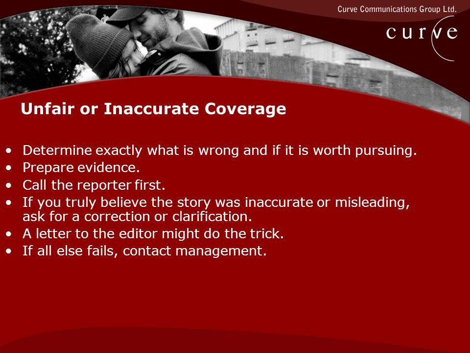 Unfair or Inaccurate Coverage Determine exactly what is wrong and if it is worth pursuing.