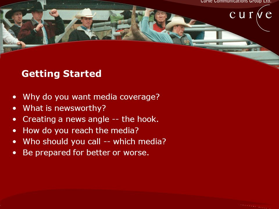 Why do you want media coverage. What is newsworthy.