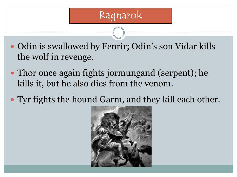 Ragnarok Odin is swallowed by Fenrir; Odin's son Vidar kills the wolf in revenge.