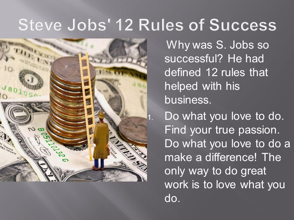 Why was S. Jobs so successful. He had defined 12 rules that helped with his business.