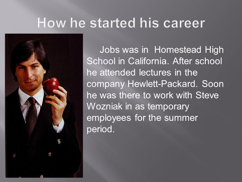  Jobs was in Homestead High School in California.