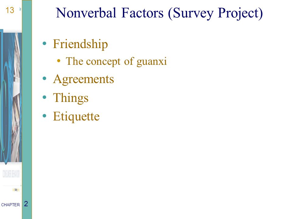 13 CHAPTER 2 Nonverbal Factors (Survey Project) Friendship The concept of guanxi Agreements Things Etiquette
