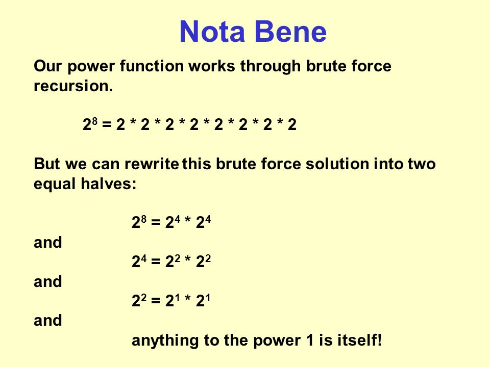 Nota Bene Our power function works through brute force recursion.