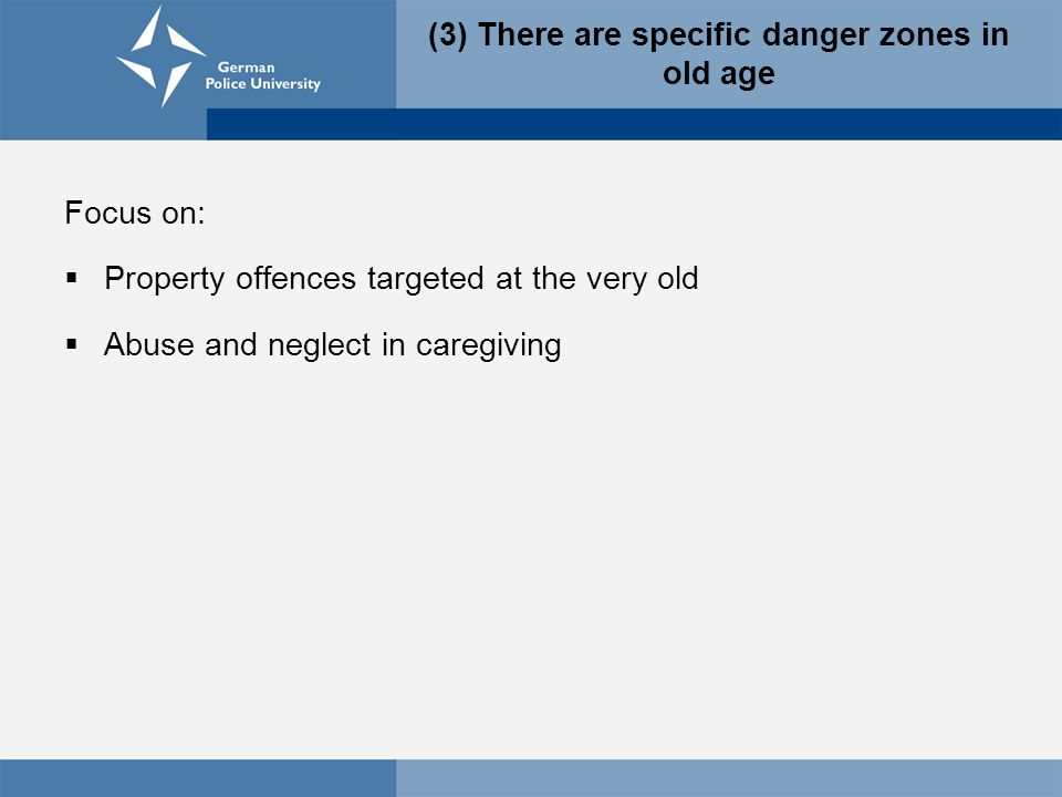 (3) There are specific danger zones in old age Focus on:  Property offences targeted at the very old  Abuse and neglect in caregiving