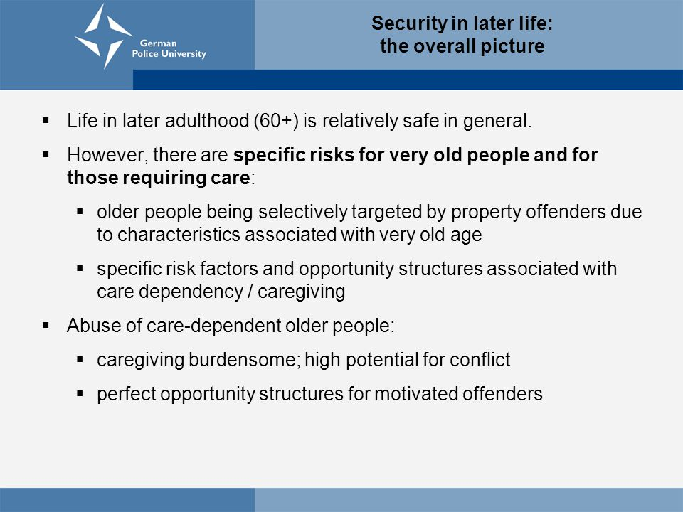 Security in later life: the overall picture  Life in later adulthood (60+) is relatively safe in general.