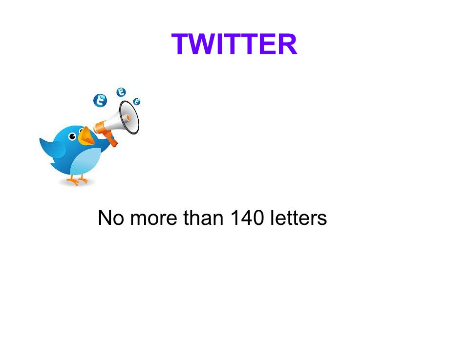 TWITTER No more than 140 letters