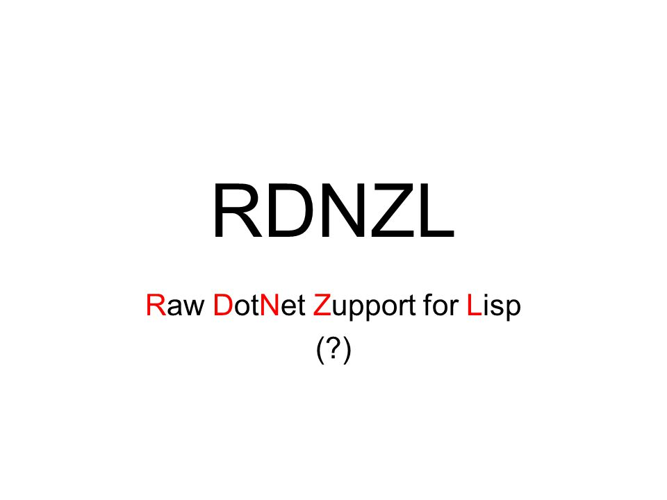 RDNZL Raw DotNet Zupport for Lisp ( )