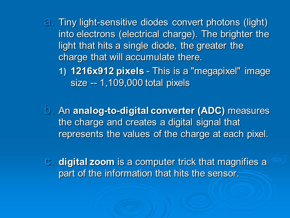 a.Tiny light-sensitive diodes convert photons (light) into electrons (electrical charge).